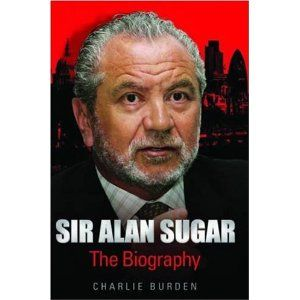 Sir Alan Sugar (the biography) by Charlie Burden